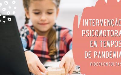 Intervenção Psicomotora em tempos de Pandemia: Videoconsultas!